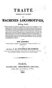 Traité théorique et pratique des Machines locomotives. Suivi d'un appendice
