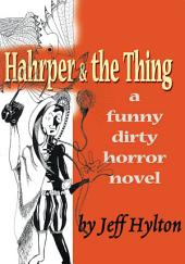 Hahrper & the Thing: A Funny Dirty Horror Novel