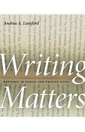 Writing Matters: Rhetoric in Public and Private Lives