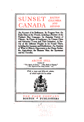Sunset Canada, British Columbia and Beyond: An Account of Its Settlement, Its Progress from the Early Days to the Present, Including a Review of the Hudson's Bay Company, Its Amazing Variety of Climate, Its Charm of Landscape, Its Unique Cities and Attractive Towns and Their Industries, a Survey of the Different Peoples to be Found There, Including the Japanese and Doukhobors, an Analysis of what it Offers in Opportunity to the Home Seeker, the Agriculturist, the Business Man, the Sportsman and the Traveller