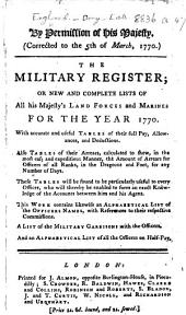 The Military Register: Or, New and Complete Lists of All His Majesty's Land Forces and Marines for the Year 1770, Etc