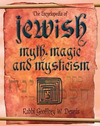 The Encyclopedia Of Jewish Myth Magic And Mysticism Book PDF
