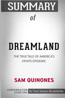 Summary of Dreamland  The True Tale of America s Opiate Epidemic by Sam Quinones  Conversation Starters