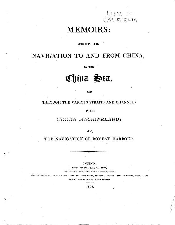 Memoirs: comprising the navigation to and from China, by the China sea, and through the various straits and channels in the Indian archipelago; also the navigation of Bombay harbour [by J. Horsburgh