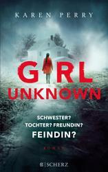 Girl Unknown   Schwester  Tochter  Freundin  Feindin  PDF