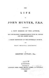 The life of John Hunter: containing a new memoir of the author, his unpublished correspondence with Dr. Jenner and Sir Joseph Banks, a short exposition of the Hunterian Museum, and many original anecdotes