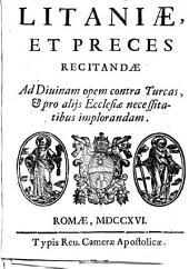 Litaniae, et preces recitandae ad diuinam opem contra Turcas, & pro alijs Ecclesiae necessitatibus implorandam