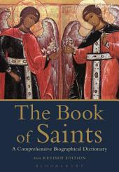 The Book of Saints: A Comprehensive Biographical Dictionary, Edition 8