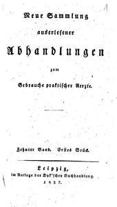 Neue Sammlung auserlesener Abhandlungen zum Gebrauche praktischer Ärzte: Bände 10-11