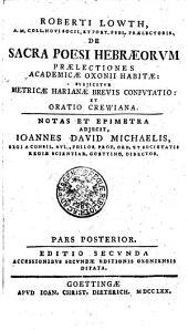 ROBERTI LOWTH, A.M. COLL. NOVI SOCII, ET POET. PVBL. PRAELECTORIS, DE SACRA POESI HEBRAEORVM PRAELECTIONES ACADEMICAE HABITAE: SVBJICITVR METRICAE HARIANAE BREVIS CONFVTATIO: ET ORATIO CREWIANA.: PARS POSTERIOR, Seite 2