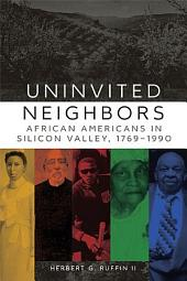 Uninvited Neighbors: African Americans in Silicon Valley, 1769–1990