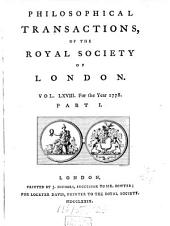 Philosophical Transactions of the Royal Society of London: Giving Some Accounts of the Present Undertakings, Studies, and Labours, of the Ingenious, in Many Considerable Parts of the World, Volume 61; Volume 68