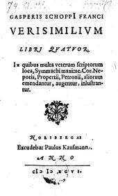 Verisimilium libri quatuor, in quibus multa veterum scriptorum loca ... inlustrantur. -Noribergae, Paulus Kaufmann 1596