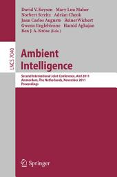 Ambient Intelligence: Second International Joint Conference, AmI 2011, Amsterdam, The Netherlands, November 16-18, 2011, Proceedings