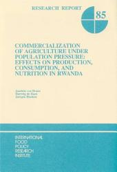 Commercialization of Agriculture Under Population Pressure: Effects on Production, Consumption, and Nutrition in Rwanda