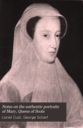Notes on the Authentic Portraits of Mary, Queen of Scots: Based on the Researches of the Late Sir George Scharf