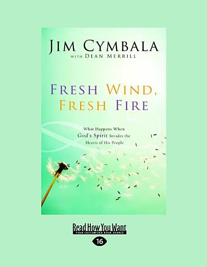 Fresh Wind Fresh Fire  What Happens When God s Spirit Invades the Hearts of His People PDF