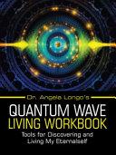 Dr. Angela Longo's Quantum Wave Living Workbook