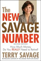 The New Savage Number: How Much Money Do You Really Need to Retire?, Edition 2