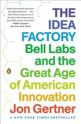 Summary The Idea Factory Bell Labs And The Great Age Of American Innovation By Jon Gertner