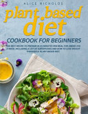 Plant-Based Diet Cookbook for Beginners