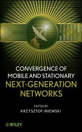 Convergence of Mobile and Stationary Next-Generation Networks