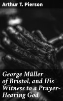 George Müller of Bristol, and His Witness to a Prayer-Hearing God