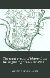 The Great Events of History from the Beginning of the Christian Era to the 19th Century