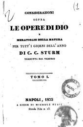 Considerazioni sopra le opere di Dio e meraviglie della natura per tutti i giorni della natura per tutti i giorni dell'anno di C. C. Sturm: 1