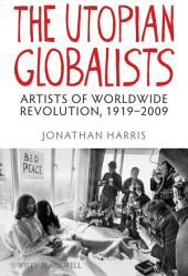 The Utopian Globalists: Artists of Worldwide Revolution, 1919-2009