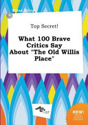 Top Secret! What 100 Brave Critics Say about the Old Willis Place