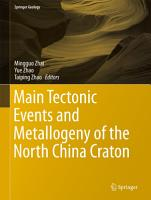 Main Tectonic Events and Metallogeny of the North China Craton PDF