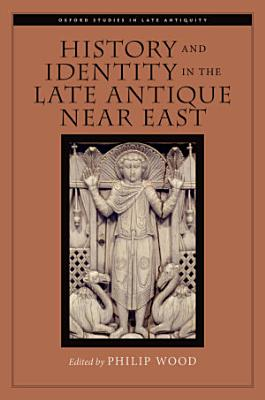 History and Identity in the Late Antique Near East PDF