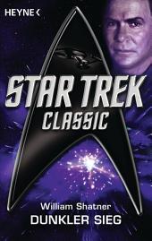Star Trek - Classic: Dunkler Sieg: Roman