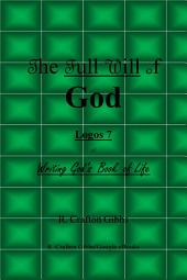 The Full Will of God: Logos 7, Vol. 1 of Writing Gods Book of Life