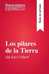 Los pilares de la Tierra de Ken Follett (Guía de lectura): Resumen y análisis completo