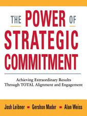 The Power of Strategic Commitment: Achieving Extraordinary Results Through Total Alignment and Engagement