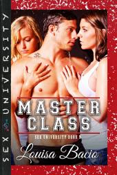The Master Class: Book Three of the Sex University Series