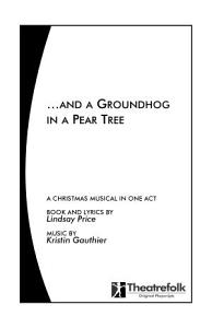 And a Groundhog in a Pear Tree : a Christmas Musical in One Act