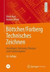 Böttcher/Forberg Technisches Zeichnen: Grundlagen, Normung, Übungen und Projektaufgaben, Ausgabe 26