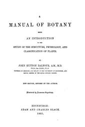 A Manual of Botany: Being an Introduction to the Study of the Structure, Physiology, and Classification of Plants