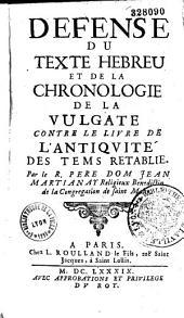 """Défense du texte hébreu et de la chronologie de la Vulgate contre le livre """"de l'Antiquité du temps rétablie"""" [du P. Paul Pezron]"""