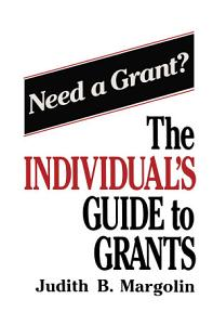 The Individual   s Guide to Grants Book