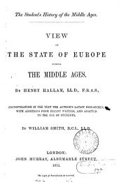 View of the state of Europe during the Middle ages. With additions from recent writers by W. Smith