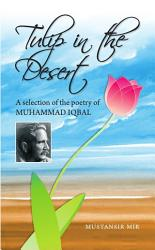 Tulip In The Desert A Selection Of The Poetry Of Muhammad Iqbal PDF
