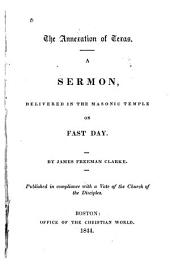 The Annexation of Texas: A Sermon, Delivered in the Masonic Temple on Fast Day