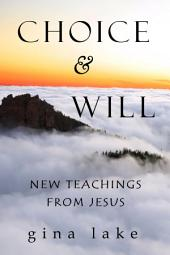 Choice and Will: New Teachings from Jesus