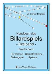 Handbuch des Billardspiels - Dreiband Band 2: Psychologie, Spezialprobleme, Stellungsspiel, Systeme, Ausgabe 3