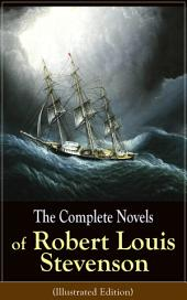 The Complete Novels of Robert Louis Stevenson (Illustrated Edition): Treasure Island, The Strange Case of Dr. Jekyll and Mr. Hyde, Kidnapped, Catriona, The Black Arrow: A Tale of the Two Roses, The Master of Ballantrae, St Ives: Adventures of a French Prisoner in England…