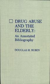 Drug Abuse and the Elderly: An Annotated Bibliography